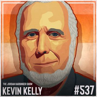 537: Kevin Kelly   12 Technological Forces That Will Shape Our Future