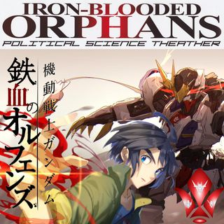 Political Science Theater: Iron Blooded Orphans