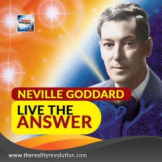 Neville Goddard Live the Answer Now