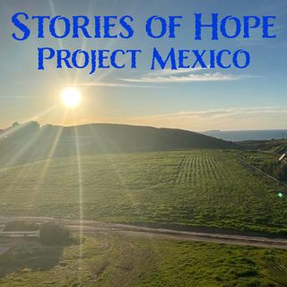 Stories of Hope with Project Mexico - Episode 1
