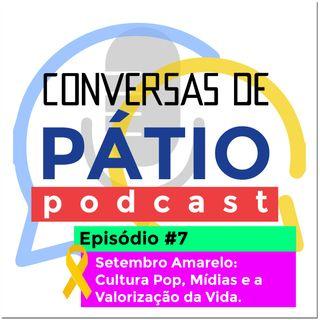 Episódio #7 - Setembro Amarelo: Cultura Pop, Mídias e a Valorização da Vida