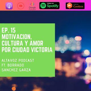 EP. 15 Motivación, cultura y amor por ciudad victoria.