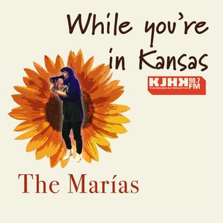 While you're in Kansas: The Marías