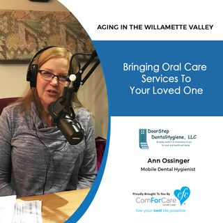 3/6/18: Ann Ossinger with DoorStep DentalHygiene, LLC | Bringing oral care services to your loved one | Aging In The Willamette Valley