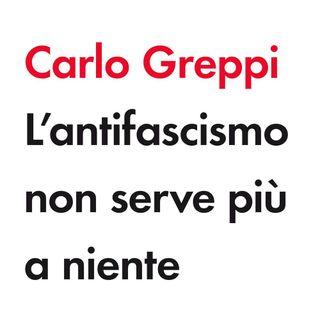 """L'antifascismo non serve più a niente"""