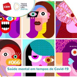 Transformação Digital CBN #66 - Saúde mental em tempos de Covid-19