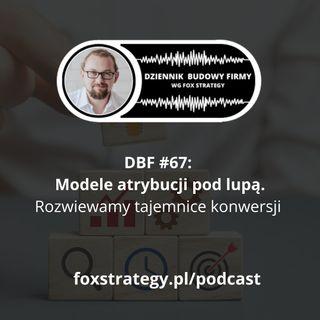 DBF #67: Modele atrybucji pod lupą. Rozwiewamy tajemnice konwersji [MARKETING]