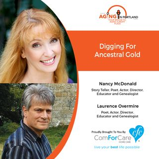7/22/20: Nancy McDonald and Laurence Overmire of Juggling Feathers | Digging for Ancestral Gold | Aging in Portland with Mark Turnbull