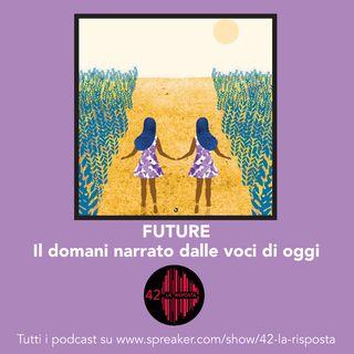 Stagione 7_ ep. 8: Future - Il domani narrato dalle voci di oggi