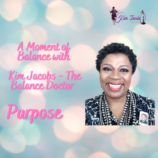 MOMENT OF BALANCE WITH KIM JACOBS - PURPOSE
