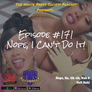 Episode 171 - Nope, Can't Do it!
