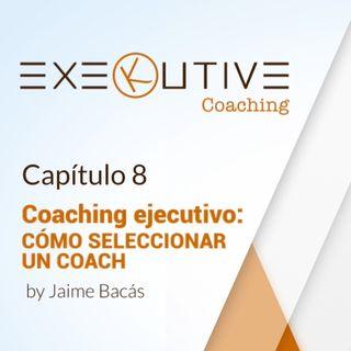 08 - Coaching ejecutivo: Cómo seleccionar un coach