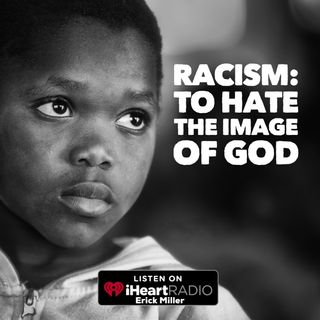 Ep. 159 Racism: The Hate of God's Image