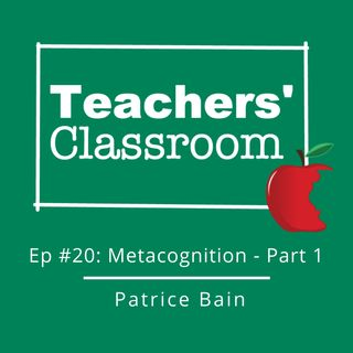 Ep 20: The Importance of Teaching Metacognition (part 1) with Patrice Bain