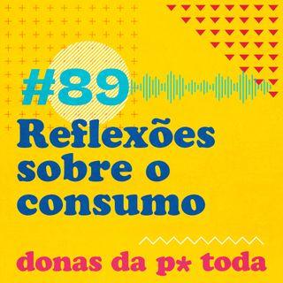 #089 - Reflexões sobre o consumo