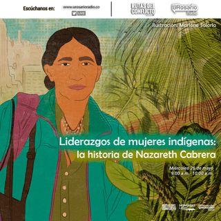 Liderazgos de mujeres indígenas: la historia de Nazareth Cabrera
