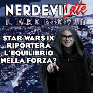 Nerdevilate 18/04/19 - Star Wars IX riporterà l'equilibrio nella Forza?