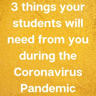 3 Things your students need from you during the Coronavirus Pandemic