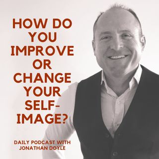 How Do You Improve Or Change Your Self-Image?