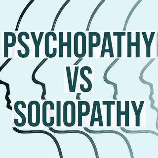 Psychopathy vs Sociopathy (2018 Rerun)