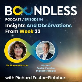 EP94: Richard Foster-Fletcher and Dr Naeema Pasha: Insights and Observations from Week 33