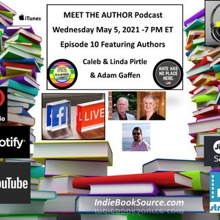 MEET THE AUTHOR Podcast - Episode 10 -Authors Caleb & Linda Pirtle and Author Adam Gaffen