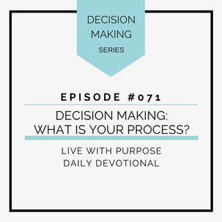 #071  Decision Making: What is Your Process?