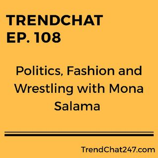 Ep. 108 - Politics, Fashion And Wrestling with Mona Salama