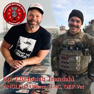 Ep. 120 - Josiah Trandahl - ANGLICO Officer, JTAC, OEF Veteran