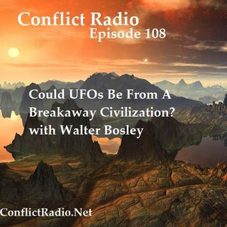 Episode 108 Could UFOs, UAPs Be Coming From A Breakaway Civilization with Walter Bosley