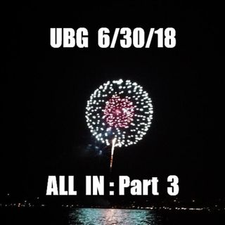 The Unpleasant Blind Guy : 6/30/18 - All In, Part  3
