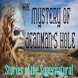 The Mystery of Deadman's Hole | Bigfoot Story | Podcast