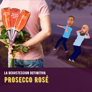 33# - Prosecco Rosé - La Degustescion Definitiva e altre cose belle