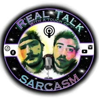 Real Talk with a Touch of SARCASM Episode #41