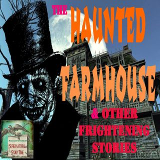 The Haunted Farmhouse and Other Frightening Stories | Podcast E34