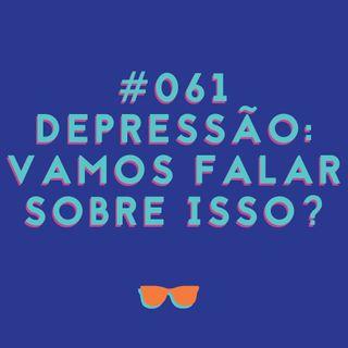 #061 - Depressão: vamos conversar sobre ela sem tabu?