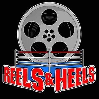 Reels  Heels Episode #49 Pop Culture and Entertainment Randomness