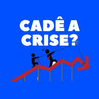 Cadê a crise?