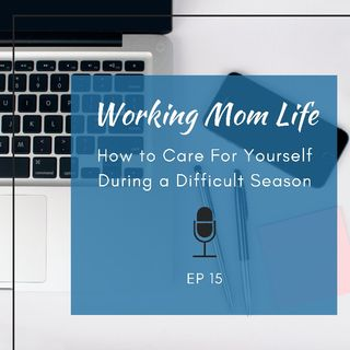 Episode 15 - How to Care For Yourself During a Difficult Season