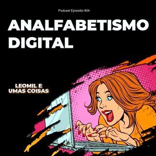 #04 Analfabetismo Digital
