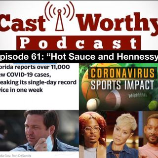 "Cast Worthy Podcast Episode 61 pt. 1: ""Hot Sauce and Hennessy"""