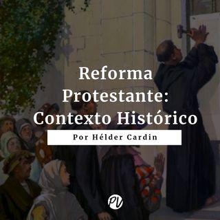 Reforma Protestante - Contexto Histórico - Hélder Cardin