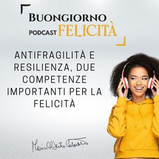 #860 - Antifragilità e resilienza, due competenze importanti per la felicità  | Buongiorno Felicità