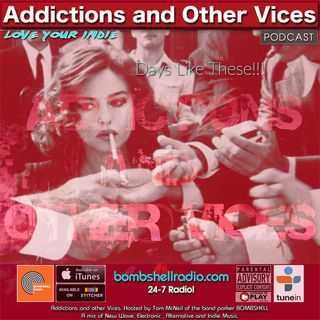 Addictions and Other Vices 632 - Days Like These!!!