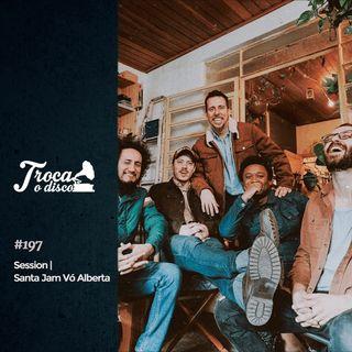 Troca o Disco #197: Sessions - Santa Jam Vó Alberta
