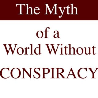 The Myth of a World Without Conspiracy [15 Mins]