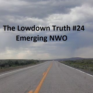 The Lowdown Truth #24: Emerging NWO