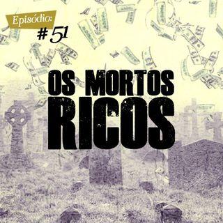 Troca o Disco #51: Os mortos ricos