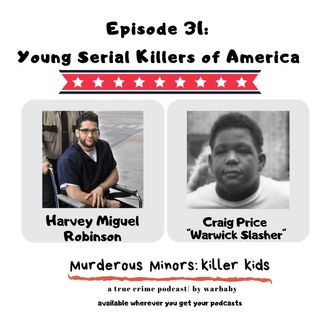 31: Young Serial Killers of America (Harvey Miguel Robinson & Craig Price- Warwick Slasher)