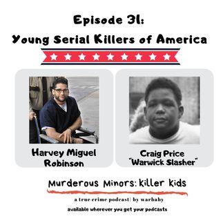 31: Young Serial Killers of America (Harvey Miguel Robinson & Craig Price- Warwick Slasher)